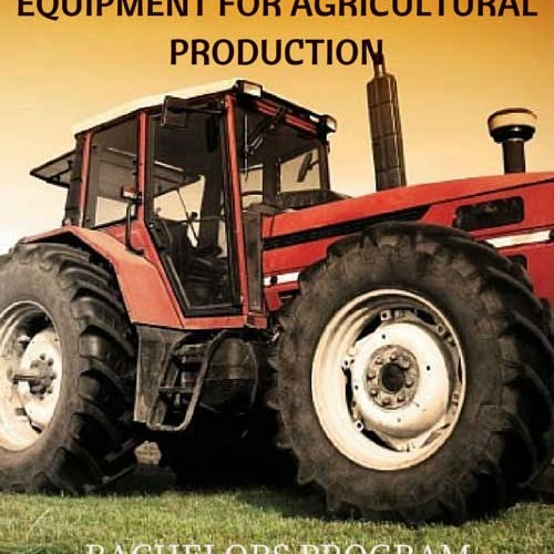 Processes Machines Equipment for Agricultural Production Bachelors